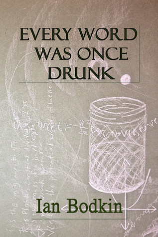 Every Word Was Once Drunk
