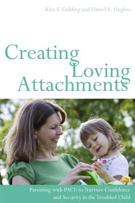 Creating Loving Attachments: Parenting with PACE t...