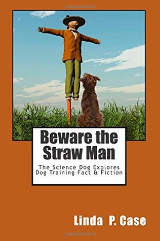 Beware the Straw Man: The Science Dog Explores Dog...