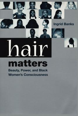 Hair Matters: Beauty, Power and Black Women's Cons...
