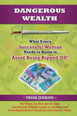 Dangerous Wealth: What Every Successful Woman Need...