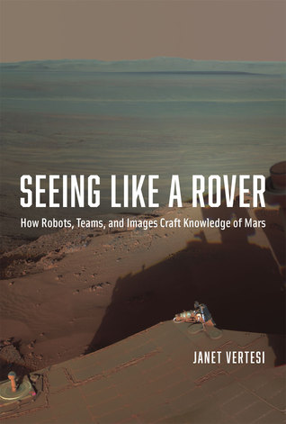 Seeing Like a Rover: How Robots, Teams, and Images...