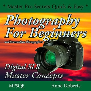 Photography for Beginners and Intermediate Photogr...