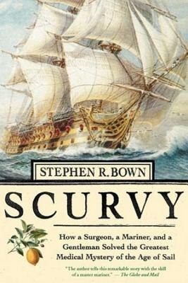 Scurvy: How a Surgeon, a Mariner, and a Gentleman ...
