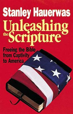 Unleashing the Scripture: Freeing the Bible from C...