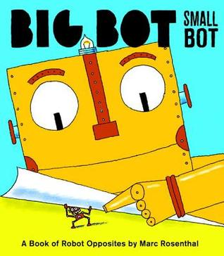 Big Bot, Small Bot : A Book of Robot Opposites