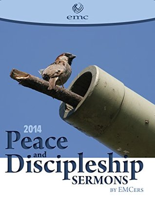 Peace and Discipleship Sermons by EMCers (2014)