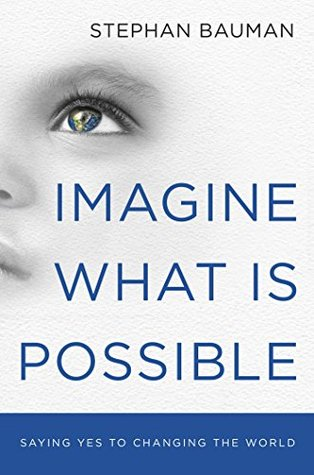 Imagine What Is Possible: Saying Yes to Changing t...