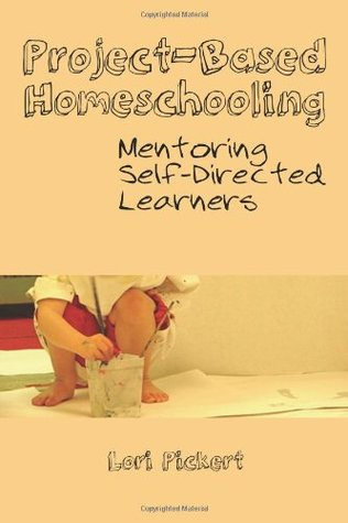 Project-Based Homeschooling: Mentoring Self-Direct...