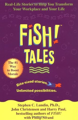 Fish! Tales: Real-Life Stories to Help You Transfo...