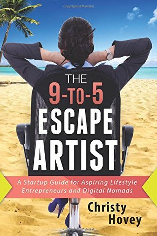 The 9-to-5 Escape Artist: A Startup Guide for Aspi...