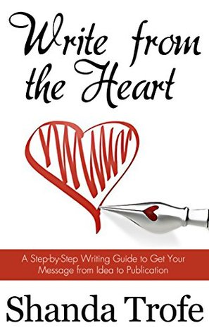 Write from the Heart: A Step-by-Step Writing Guide...