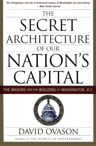 The Secret Architecture of Our Nation's Capital: T...