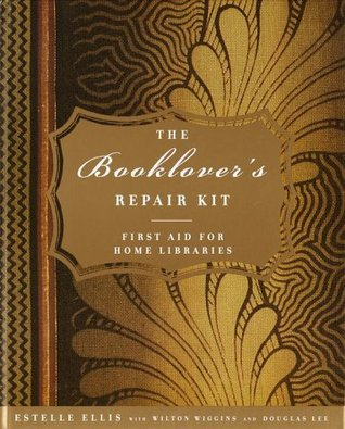 The Booklover's Repair Kit: First Aid for Home Lib...