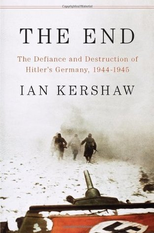 The End: The Defiance and Destruction of Hitler's ...