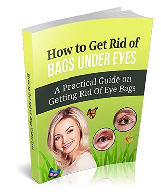 How to Get Rid of Bags under Eyes: A Practical Gui...