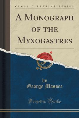 A Monograph of the Myxogastres (Classic Reprint)