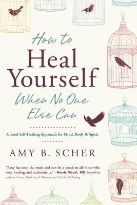 How to Heal Yourself When No One Else Can: A Total...