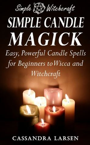 Simple Candle Magick: Easy, Powerful Candle Spells...