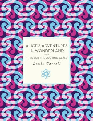 Alice's Adventures in Wonderland and Through the L...
