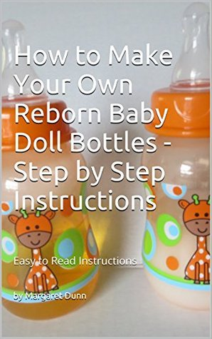 How to Make Your Own Reborn Baby Doll Bottles - St...