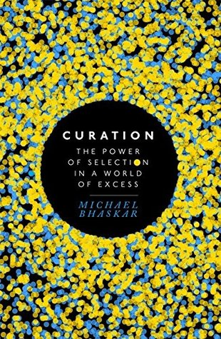 Curation: The Power of Selection in a World of Exc...