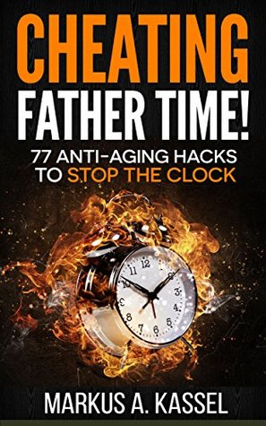 Cheating Father Time: 77 Anti-Aging Hacks to Stop ...