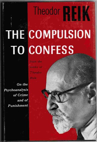 The Compulsion to Confess: On the Psychoanalysis o...