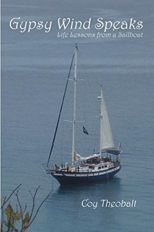 Gypsy Wind Speaks: Life Lessons from a Sailboat