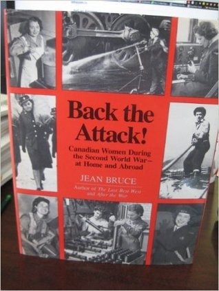 Back The Attack!: Canadian Women During The Second...