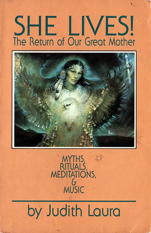 She Lives!: The Return of Our Great Mother: Myths,...