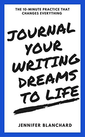 Journal Your Writing Dreams to Life: The 10-Minute...