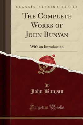 The Complete Works of John Bunyan: With an Introdu...
