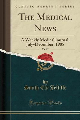 The Medical News, Vol. 87: A Weekly Medical Journa...