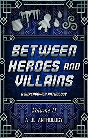 Between Heroes and Villains: A Superpower Antholog...