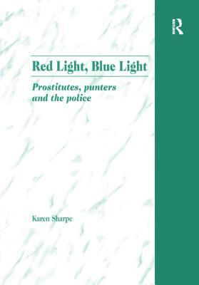 Red Light, Blue Light: Prostitutes, Punters and th...