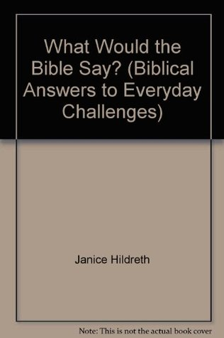 What Would the Bible Say? (Biblical Answers to Eve...