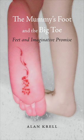 The Mummy's Foot and the Big Toe: Feet and Imagina...
