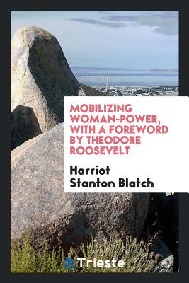 Mobilizing Woman-Power, with a Foreword by Theodor...