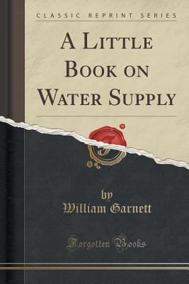A Little Book on Water Supply (Classic Reprint)