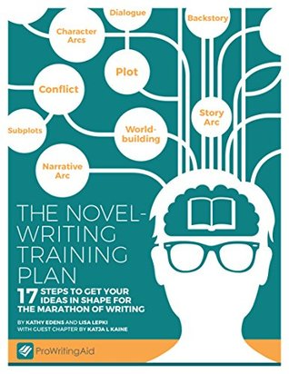 The Novel-Writing Training Plan: 17 Steps to get y...