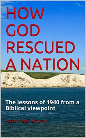 HOW GOD RESCUED A NATION: The lessons of 1940 from...