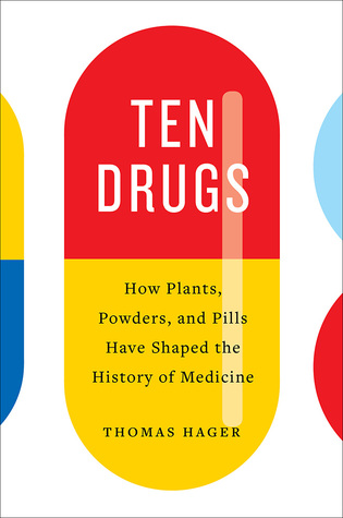Ten Drugs: How Plants, Powders, and Pills Have Sha...