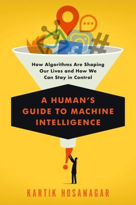 A Human's Guide to Machine Intelligence: How Algor...