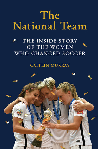 The National Team: How the US Women's Socce...