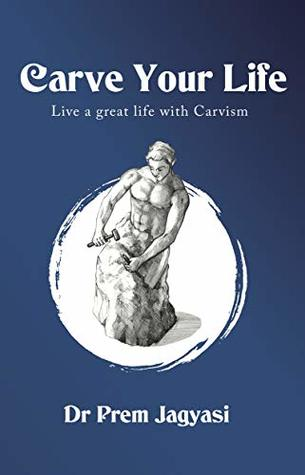 Carve Your Life: Live a great life with carvism
